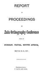 Report of the proceedings of Zulu Orthography Conference held at Durban, Natal, South Africa, May 29, 30, 31, 1907